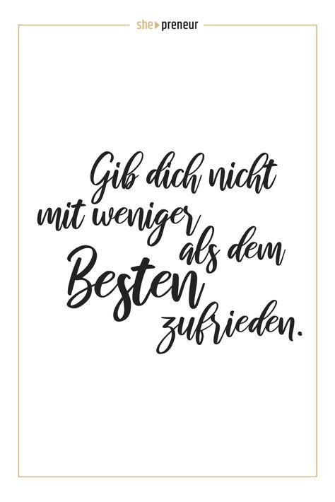 Gib dich nicht mit weniger als dem Besten zufrieden. #ShePreneur #Zitate #Erfolg #Selbstständigkeit #Ziele
