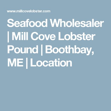 Seafood Wholesaler | Mill Cove Lobster Pound | Boothbay, ME | Location