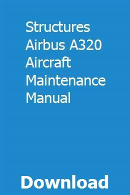 Structures Airbus A320 Aircraft Maintenance Manual | amexveted