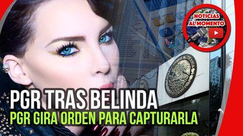 PGR gira orden para capturar a Belinda | Noticias al Momento