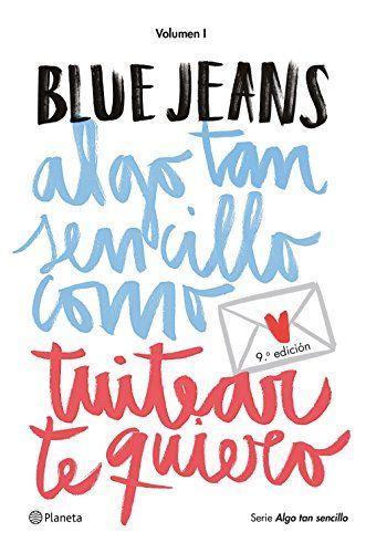 Descargar Gratis Algo Tan Sencillo Como Tuitear Te Quiero De Blue Jeans En Pdf Y Epub