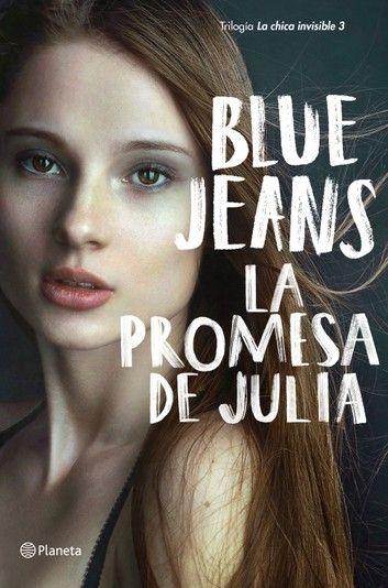 La Promesa De Julia Ebook By Blue Jeans Rakuten Kobo La Chica Invisible Leer Libros Online Libro Online