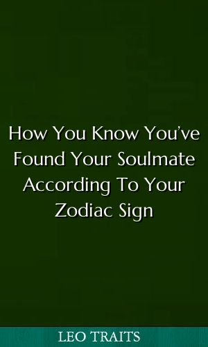 How You Know You've Found Your Soulmate According To Your Zodiac