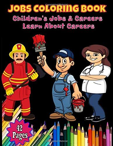 Jobs Coloring Book Children S Jobs Careers Learn About Careers 42 Pages Size 8 5x11 Fun Early Lear Coloring Books Funny Cartoon Memes Cars Coloring Pages
