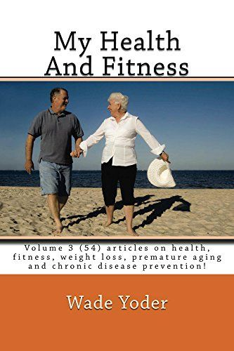 My Health And Fitness Volume 3: (54) articles on health