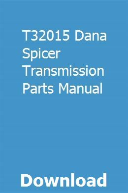 T32015 Dana Spicer Transmission Parts Manual