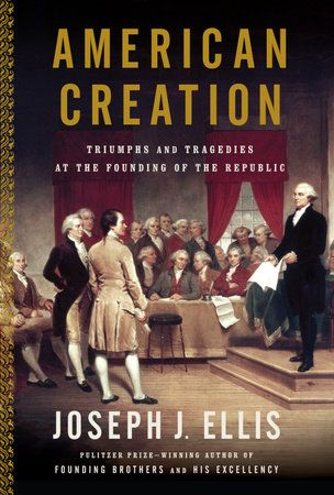 American Creation By Joseph J Ellis 9780307276452 Penguinrandomhouse Com Books In 2021 Books History Nonfiction Books