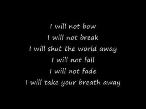 And I'll survive, paranoid   I have lost the will to change   And I am not proud, cold blooded, fake   I will shut the world away   -Breaking benjamin.