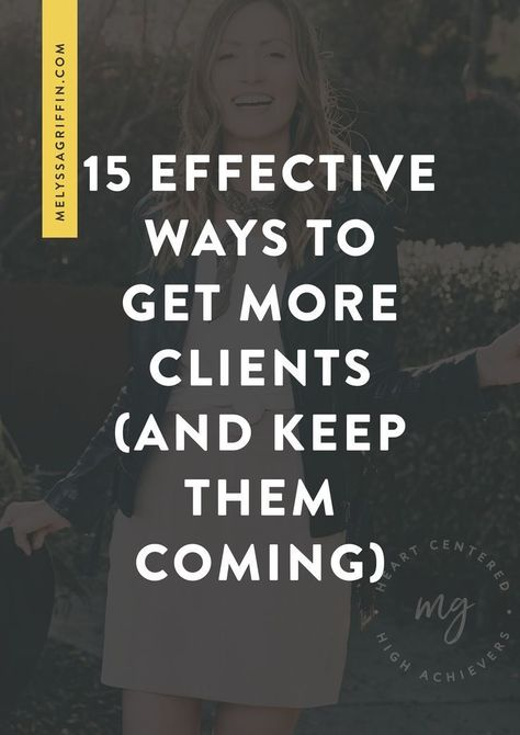 15 Effective Ways to Get More Clients (And Keep Them Coming) - Melyssa Griffin