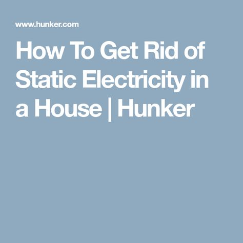 How To Get Rid Of Static Electricity In A House Static