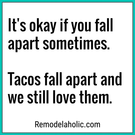 We Still Love Tacos Even Though They Fall Apart Meme Remodelaholic.com #funnyquotes #funnymemes #tacos #tacotuesday