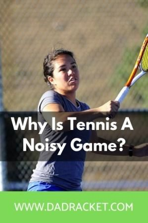 Why Is Tennis A Noisy Game With Annoying Grunting Dad Racket Tennis Tennis Clubs Games