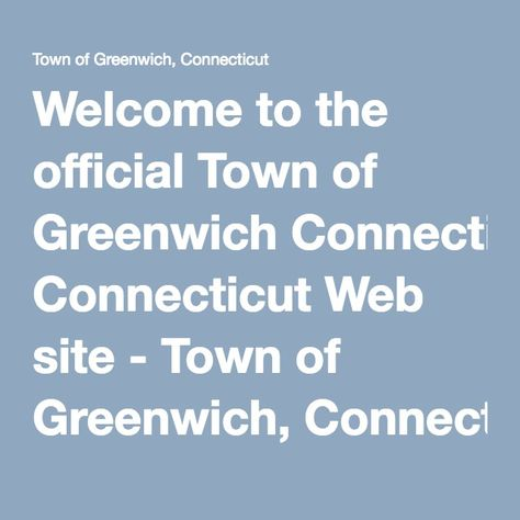 Welcome to the official Town of Greenwich Connecticut Web site - event agenda