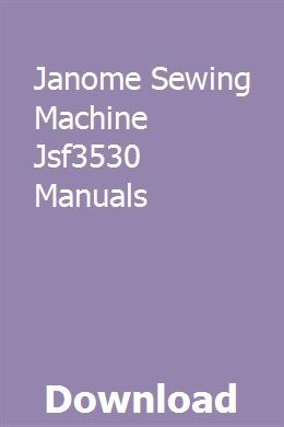 Janome Sewing Machine Jsf3530 Manuals Janome Sewing Machine Sewing Machine Service Manuals Sewing Machine Instruction Manuals