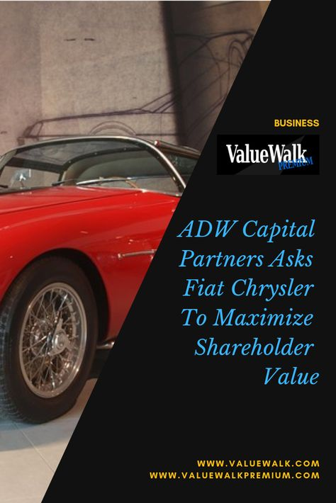Adw Capital Partners Asks Fiat Chrysler To Maximize Shareholder Value Capital Partners Fiat Chrysler