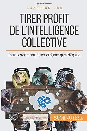 Telecharger Pdf Tirer Profit De L Intelligence Collective Pratiques De Management Et Dynamiques D Equipe Pdf Ebook En Ligne Par Broche Telecharge Di 2020