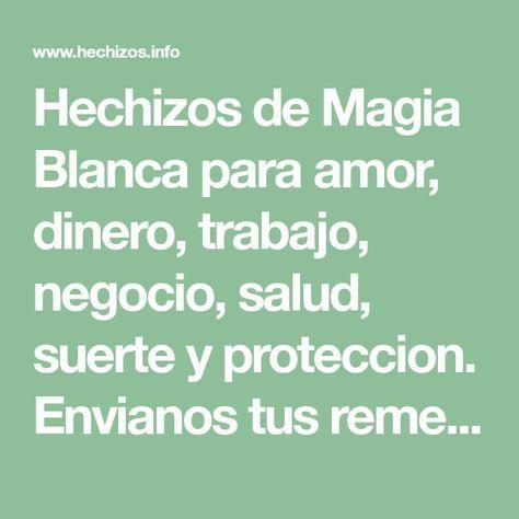 Hechizos De Magia Blanca Para Amor Dinero Trabajo Negocio Salud Suerte Y Proteccion En Hechizos De Magia Blanca Hechizos De Dinero Hechizos De Protección
