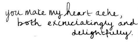 you make my heart ache...
