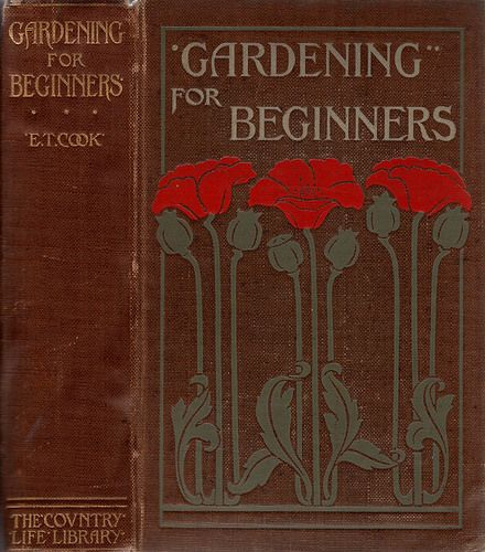 Cook, E. T. Gardening for Beginners, Handbook to the Garden. Charles Scribner's Sons, 1901--The Country Life Library