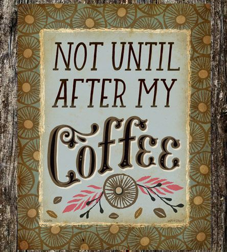 Not Until After My Coffee Art Print