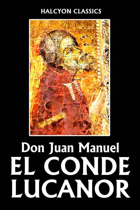 El Conde Lucanor By Don Juan Manuel Unexpurgated Edition Halcyon Classics English Edition Ebook Don Juan Manuel Amazon Es Tien Conde Libros Literatura