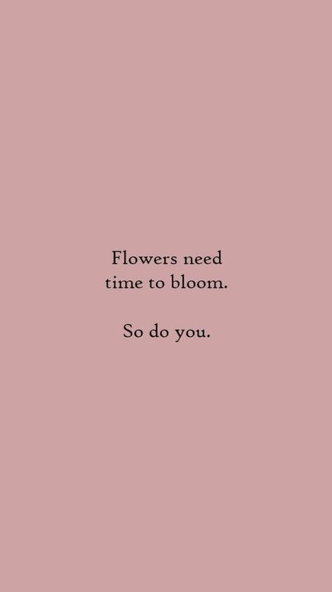 """""""Flowers need time to bloom. so do you""""10 Inspirational Quotes inspiring words, Inspirational Quotes, Quotes to live by, encouraging quotes, girl boss quotes. #entrepreneur, small business, creative entrepreneur small business owner, solopreneur, mompreneur, creatives, online busines, business quote, Motivational Quotes"""