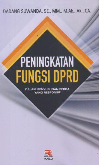 Peningkatan Fungsi Dprd Dalam Penyusunan Perda Yang Responsif Dadang Suwanda Buku Politik