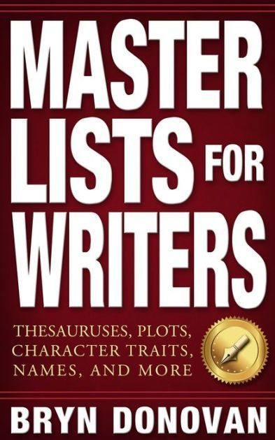 BOOK--Master Lists for Writers: Thesauruses, Plots, Character Traits, Names, and More: Bryn Donovan: 9780996715218
