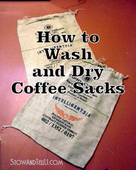 Easy directions on how to wash coffee sacks or any type of burlap sacks and not ruin them in the process.