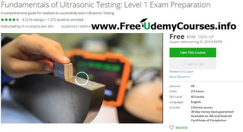 [100%Off #Udemy Exclusive] Fundamentals of #Ultrasonic Testing : Level 1 Exam Preparation   Course Description  Over 1300Students Enrolled and Counting   Take a listen to what people are saying about my course:  This is my first course with Mustapha on Udemy I think that the contents prepares the student to understand the scientific and technical details of the ultrasound topic in a more easy way than any other course. He goes to the point and that's an important characteristic for me in the…