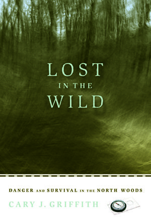 Download Pdf Lost In The Wild Danger And Survival In The North Woods By Cary Griffith Full Online Books For Teens Survival Dangerous
