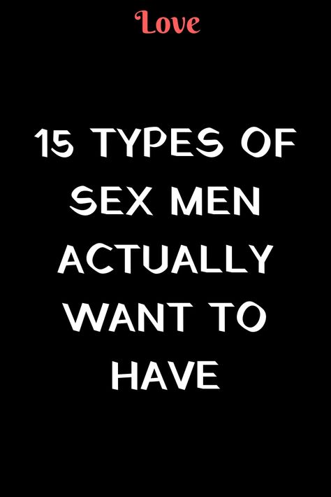 15 TYPES OF SEX MEN ACTUALLY WANT TO HAVE
