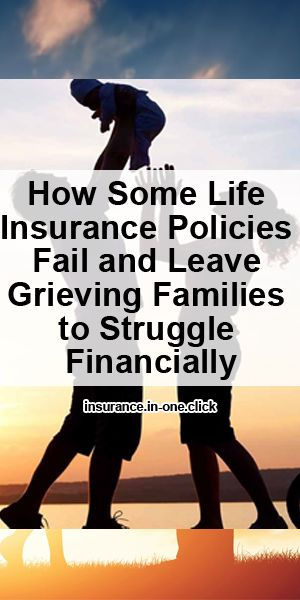 Life Insurance Tips Info You Must Know How Some Life Insurance Policies Fail And Leave Grieving Families To Life Insurance Policy Grieving Families Insurance