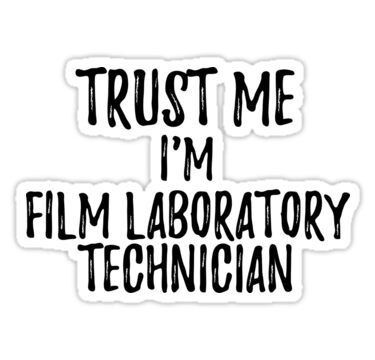 Trust Me I M Film Laboratory Technician Funny Gift Idea Funny Quotes Funny Quotes Sarcasm Teacher Humor