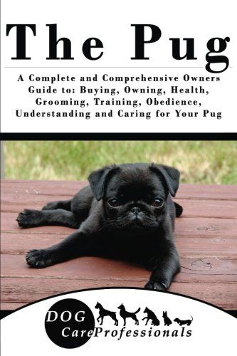 The Pug A Complete And Comprehensive Owners Guide To Buying