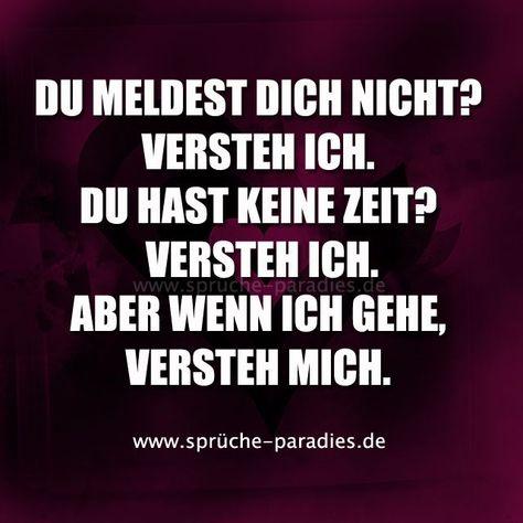 #meldest #versteh #nicht #keine #dich #hast #zeit #aber #wenn #gehe #mich #ich #duDu meldest dich nicht? Versteh ich. Du hast keine Zeit? Versteh ich. Aber wenn ich gehe, versteh mich.