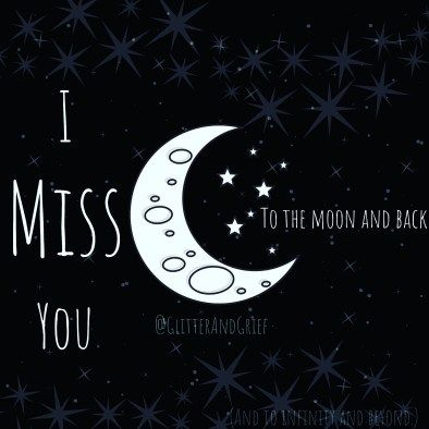 I Miss You To The Moon And Back Glitter Grief Blog Miss You Images Miss You I Miss You