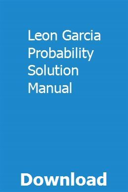 Leon Garcia Probability Solution Manual Owners Manuals Repair Manuals Manual