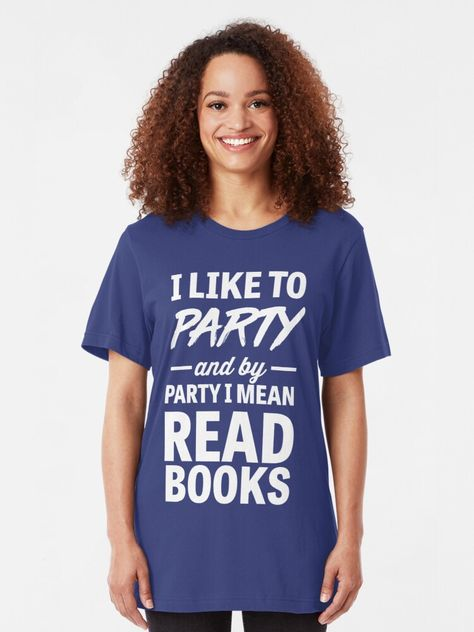 """I like to party and by party I mean read books"" T-shirt by contoured  Redbubbl , #Aff, #books, #read, #party, #Redbubbl #Ad"