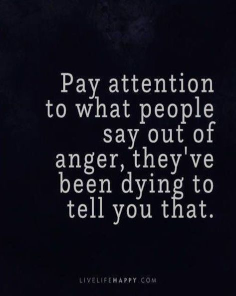 Life Quote: Pay attention to what people say out of anger, they've been dyin. - - # Skin Care poster quotes Life Quote: Pay attention to what people say out of anger, they& been dyin. Quotable Quotes, Wisdom Quotes, Words Quotes, Fact Quotes, Quotes Images, Sayings And Quotes, Year Quotes, Advice Quotes, Bible Quotes