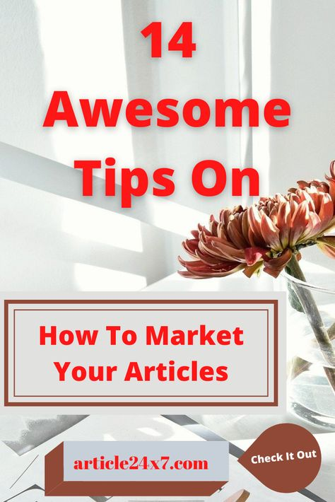 How To Market Your Articles: Here Are 14 Awesome Tips