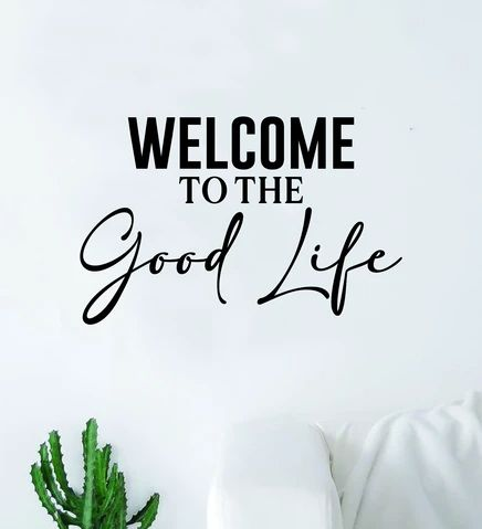 Welcome to the Good Life Wall Decal Sticker Quote Vinyl Art Bedroom Ro – boop decals