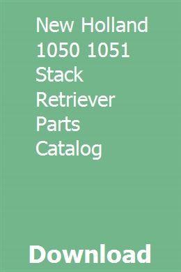 New Holland 1050 1051 Stack Retriever Parts Catalog Parts Catalog New Holland New Holland Tractor