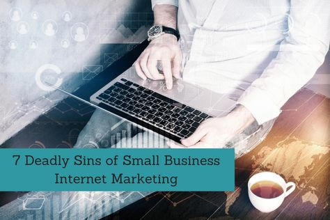7 Deadly Sins of Small Business Internet Marketing   Send It Rising