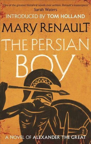 The Persian Boy Ebook By Mary Renault Rakuten Kobo In 2020 Alexander The Great Novels Historical Novels