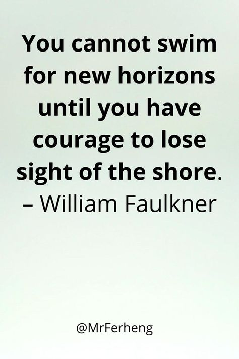 You cannot swim for new horizons until you have courage to lose sight of the shore.– William Faulkner #love #quotes #inspirationalquotes #lifequotes