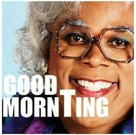 Image Result For Madea Good Morning Memes Madea Quotes Madea Bones Funny