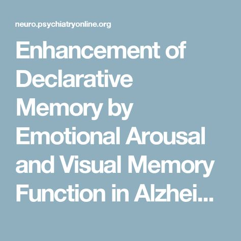 Enhancement of Declarative Memory by Emotional Arousal and Visual Memory Function in Alzheimer's Disease | The Journal of Neuropsychiatry and Clinical Neurosciences