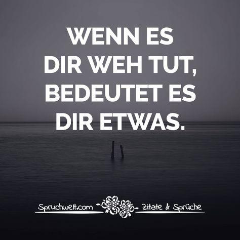 Wenn es dir weh tut, bedeutet es dir etwas - Herzschmerz, Melancholie & traurige Sprüche zum Nachdenken #zitate #sprüche #spruchbilder #deutsch