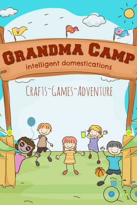 Grandma Summer Camp Ideas - Intelligent Domestications- Grandma Summer Camp Ideas for Summer Fun. Grandma Camp activities, crafts and day trips. Summer Day Camp, Summer Camp Games, Camping Games, Camping Theme, Camping Crafts, Summer Kids, Camping Ideas, Rv Camping, Kid Crafts